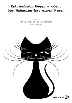 Katzenfratz Meggi – oder: Der Wahnsinn hat einen Namen von Stengert,  Katja