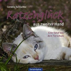 Katzenglück aus zweiter Hand von Tschischke,  Cornelia