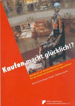 Kaufen macht glücklich!? von Fassler,  Andreas, Kirchschlager-Fassler,  Petra