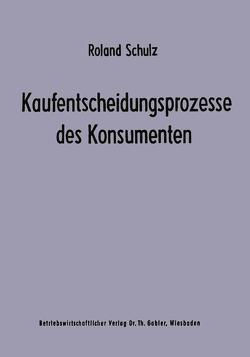 Kaufentscheidungsprozesse des Konsumenten von Schulz,  Roland