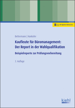 Kaufleute für Büromanagement: Der Report in der Wahlqualifikation von Bettermann,  Verena, Hankofer,  Sina Dorothea