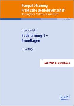 Kompakt-Training Buchführung 1 – Grundlagen von Olfert,  Klaus, Zschenderlein,  Oliver