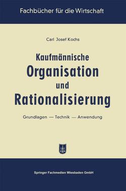Kaufmännische Organisation und Rationalisierung von Kochs,  Carl Josef