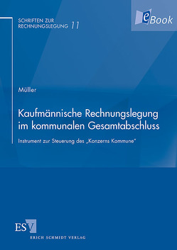 Kaufmännische Rechnungslegung im kommunalen Gesamtabschluss von Müller,  Florian