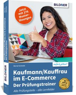 Kaufmann/Kauffrau im E-Commerce – der Prüfungstrainer von Schmitt,  Bernd