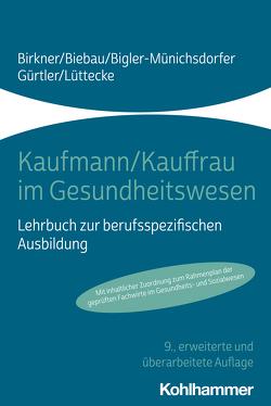 Kaufmann/Kauffrau im Gesundheitswesen von Biebau,  Ralf, Bigler-Münichsdorfer,  Hedwig, Birkner,  Barbara, Gürtler,  Jochen, Lüttecke,  Henner