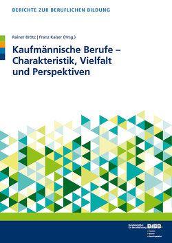 Kaufmännische Berufe – Charakteristik, Vielfalt und Perspektiven von BIBB Bundesinstitut für Berufsbildung, Brötz,  Rainer, Kaiser,  Franz