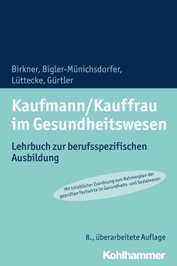 Kaufmann/Kauffrau im Gesundheitswesen von Bigler-Münichsdorfer,  Hedwig, Birkner,  Barbara, Gürtler,  Jochen, Lüttecke,  Henner
