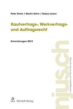 Kaufvertrags-, Werkvertrags- und Auftragsrecht, Entwicklungen 2012 von Lorenz,  Tabea, Reetz,  Peter, Sohm,  Martin