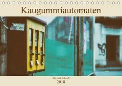 Kaugummiautomaten (Tischkalender 2018 DIN A5 quer) von Schnell,  Michael
