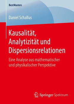 Kausalität, Analytizität und Dispersionsrelationen von Schallus,  Daniel