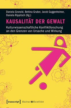 Kausalität der Gewalt von Gronold,  Daniela, Gruber,  Bettina, Guggenheimer,  Jacob, Rippitsch,  Daniela