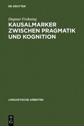 Kausalmarker zwischen Pragmatik und Kognition von Frohning,  Dagmar