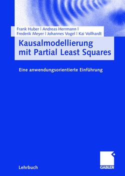 Kausalmodellierung mit Partial Least Squares von Herrmann,  Andreas, Huber,  Frank, Meyer,  Frederik, Vogel,  Johannes, Vollhardt,  Kai
