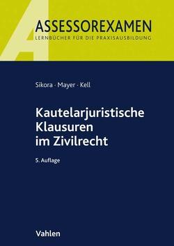 Kautelarjuristische Klausuren im Zivilrecht von Mayer,  Andreas, Sikora,  Markus