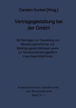 Kautelarjuristische Schriftenreihe zum Wirtschaftsrecht / Vertragsgestaltung bei der GmbH von Kunkel,  Prof. Dr. iur. Carsten