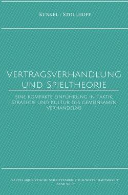 Kautelarjuristische Schriftenreihe zum Wirtschaftsrecht / Vertragsverhandlung und Spieltheorie von Kunkel,  Prof. Dr. Carsten