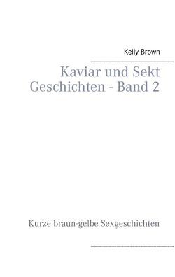 Kaviar und Sekt Geschichten – Band 2 von Brown,  Kelly