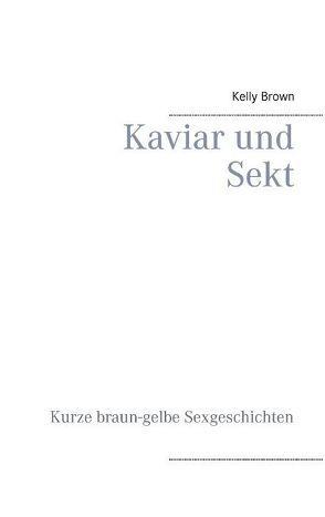 Kaviar und Sekt Geschichten von Brown,  Kelly