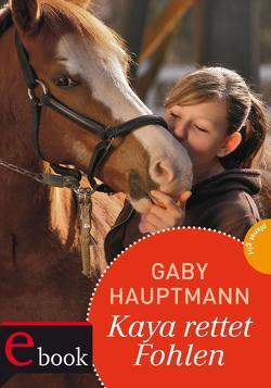 Kaya – frei und stark 9: Kaya rettet Fohlen von Hauptmann,  Gaby, Seidel,  Maria