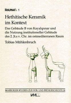 Kayalıpınar / Hethitische Keramik im Kontext von Mühlenbruch,  Tobias
