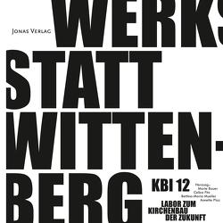 KBI 12 | Werkstatt Wittenberg von Bauer,  Marie, Fitz,  Celica, Mueller,  Bettina-Maria, Plaz,  Annette