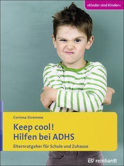 Keep cool! Hilfen bei ADHS von Stremme,  Corinna