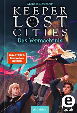 Keeper of the Lost Cities – Das Vermächtnis (Keeper of the Lost Cities 8) von Attwood,  Doris, Messenger,  Shannon