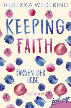 Keeping Faith – Farben der Liebe von Wedekind,  Rebekka