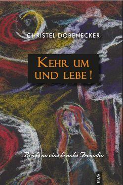 Kehr um und lebe! von Baugatz,  Christian-Ulrich, Dobenecker,  Christel