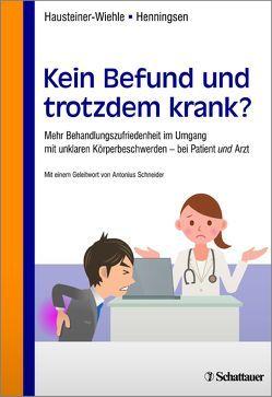 Kein Befund und trotzdem krank? von Hausteiner-Wiehle,  Constanze, Henningsen,  Peter, Schneider,  Antonius