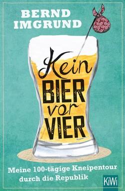 Kein Bier vor vier von Imgrund,  Bernd
