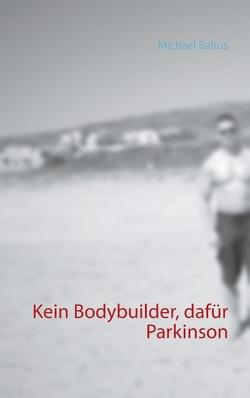 Kein Bodybuilder, dafür Parkinson von Baltus,  Michael