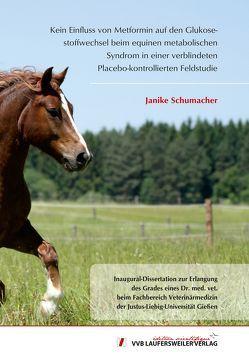 Kein Einfluss von Metformin auf den Glukosestoffwechsel beim equinen metabolischen Syndrom in einer verblindeten Placebo-kontrollierten Feldstudie von Schumacher,  Janike