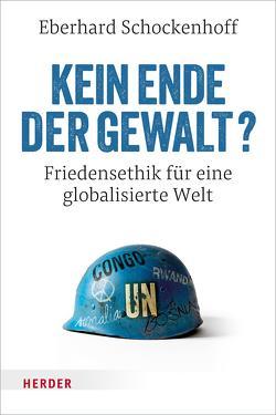 Kein Ende der Gewalt? von Schockenhoff,  Professor Eberhard