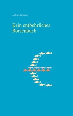 Kein entbehrliches Börsenbuch von Hartmann,  Andreas