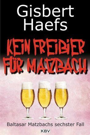 Kein Freibier für Matzbach von Haefs,  Gisbert