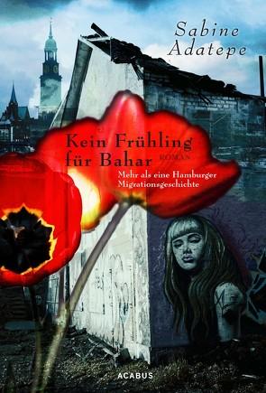 Kein Frühling für Bahar. Mehr als eine Hamburger Migrationsgeschichte von Adatepe,  Sabine