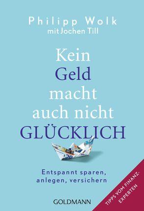 Kein Geld macht auch nicht glücklich von Till,  Jochen, Wolk,  Philipp