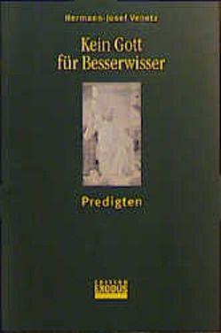 Kein Gott für Besserwisser von Venetz,  Hermann J