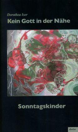 Kein Gott in der Nähe Band 2, Sonntagskinder von Iser,  Dorothea, Schmieder,  Ulrike
