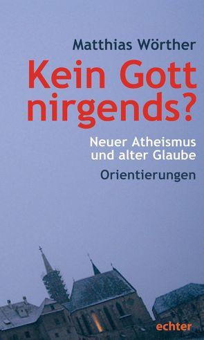 Kein Gott nirgends? von Wörther,  Matthias
