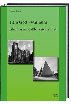 Kein Gott – was nun? von Fischer,  Helmut