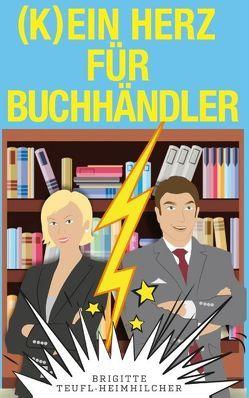 (K)ein Herz für Buchhändler von Teufl-Heimhilcher,  Brigitte