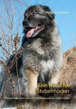 Kein Hund für Stubenhocker von Walther,  Wolfgang