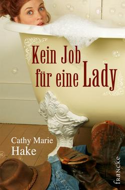 Kein Job für eine Lady von Hake,  Cathy M, Jilg,  Rebekka