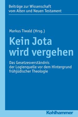 Kein Jota wird vergehen von Tiwald,  Markus, von Bendemann,  Reinhard