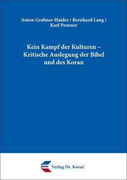 Kein Kampf der Kulturen – Kritische Auslegung der Bibel und des Koran von Grabner-Haider,  Anton, Lang,  Bernhard, Prenner,  Karl