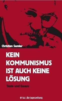 Kein Kommunismus ist auch keine Lösung von Broeckers,  Mathias, Reinecke,  Stefan, Semler,  Christian