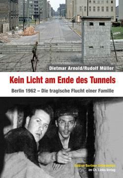 Kein Licht am Ende des Tunnels von Arnold,  Dietmar, Müller,  Rudolf